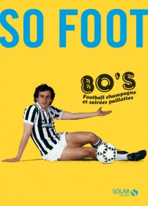 img-so-foot-80-s-football-champagne-et-soirees-paillettes-1381916120_x620_articles-174026